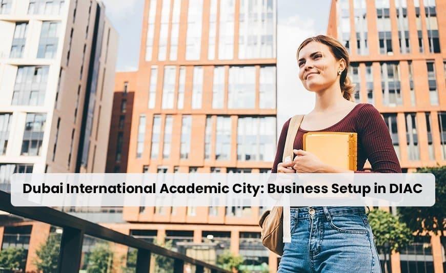 Dubai International Academic City: Business Setup in DIAC