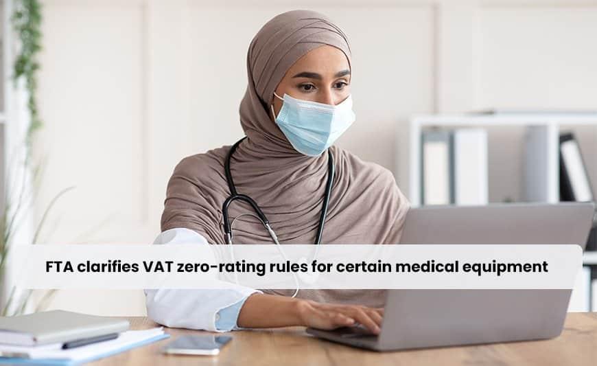 FTA clarifies VAT zero-rating rules for certain medical equipment