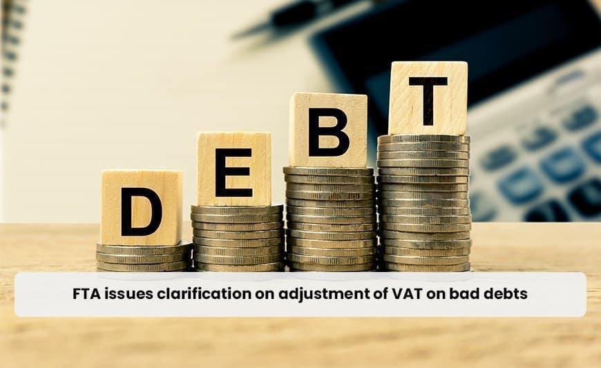 FTA issues clarification on adjustment of VAT on bad debts
