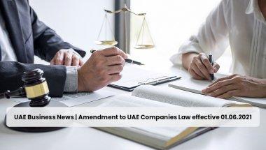 UAE Business News | Amendment to UAE Companies Law effective 01.06.2021