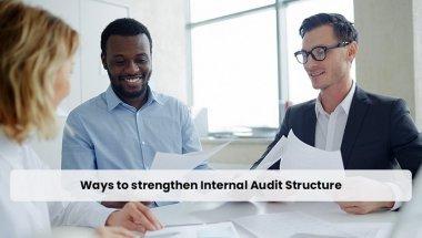 Ways to strengthen Internal Audit Structure